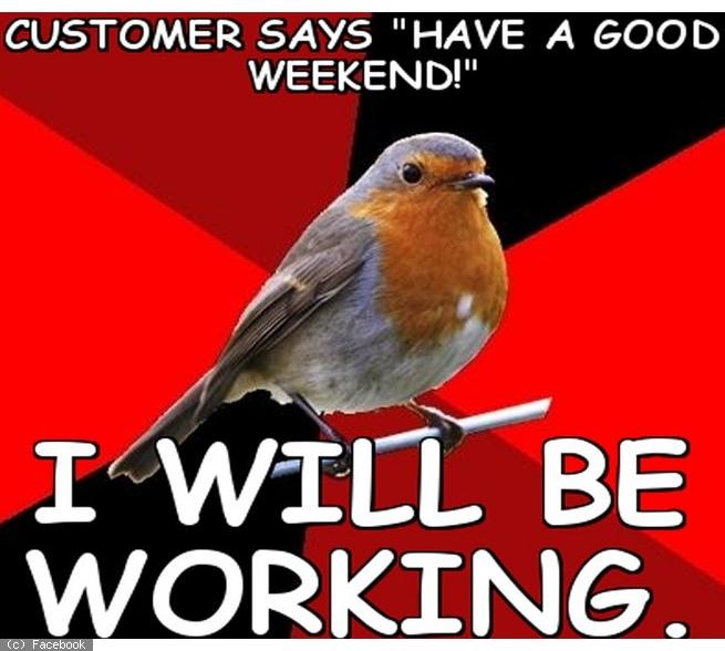 People who work on weekends we understand you - Week end a nice ...